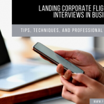 Landing Corporate Flight Attendant Interviews in Business Aviation: Tips, Techniques, And Professional Etiquette Skills